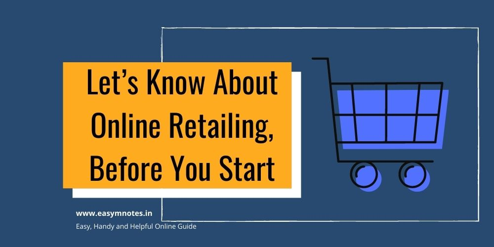 Let's Know About Online Retailing, Before You Start