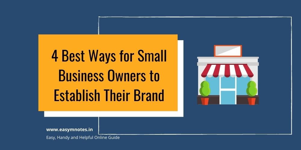 4 Best Ways for Small Business Owners to Establish Their Brand
