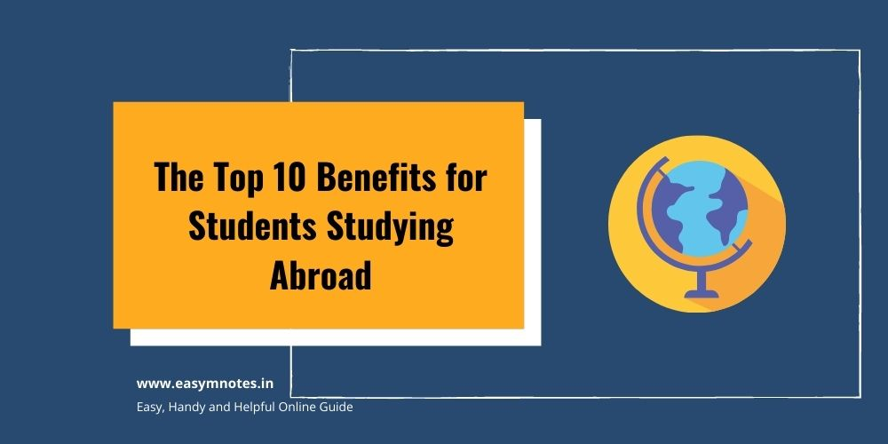The Top 10 Benefits for Students Studying Abroad