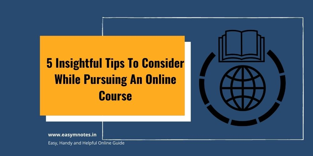 5 Insightful Tips To Consider While Pursuing An Online Course