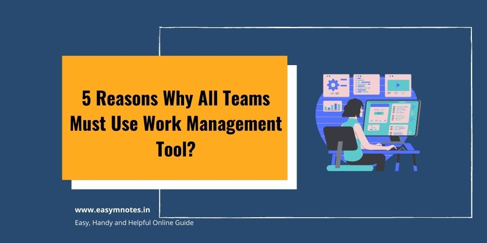 5 Reasons Why All Teams Must Use Work Management Tool