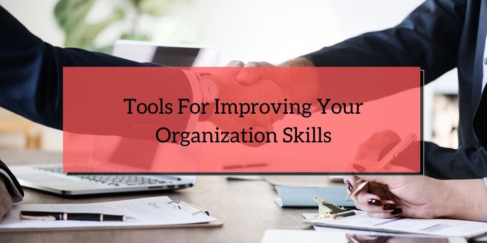 Tools for Improving Your Organization Skills