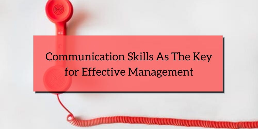 Communication Skills As The Key for Effective Management