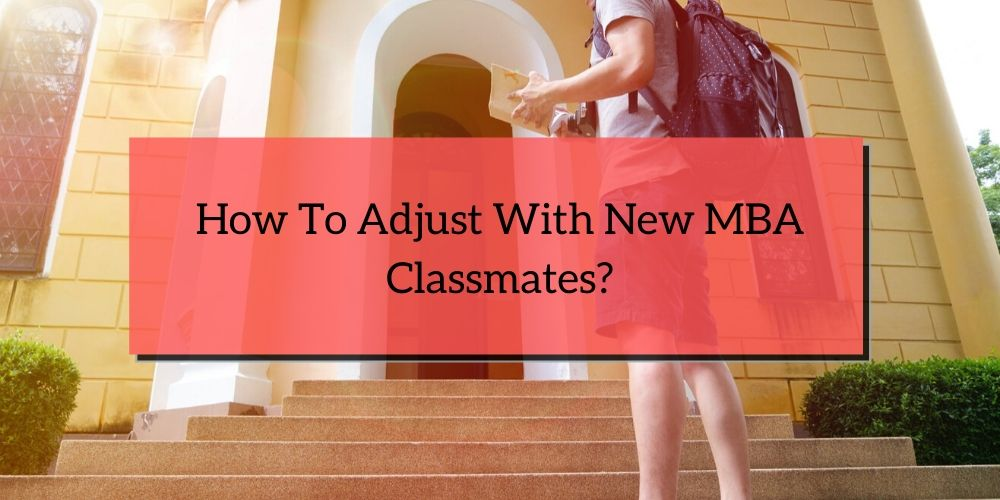 How to Adjust with New MBA Classmates