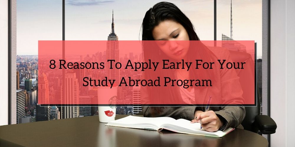 8 Reasons To Apply Early For Your Study Abroad Program