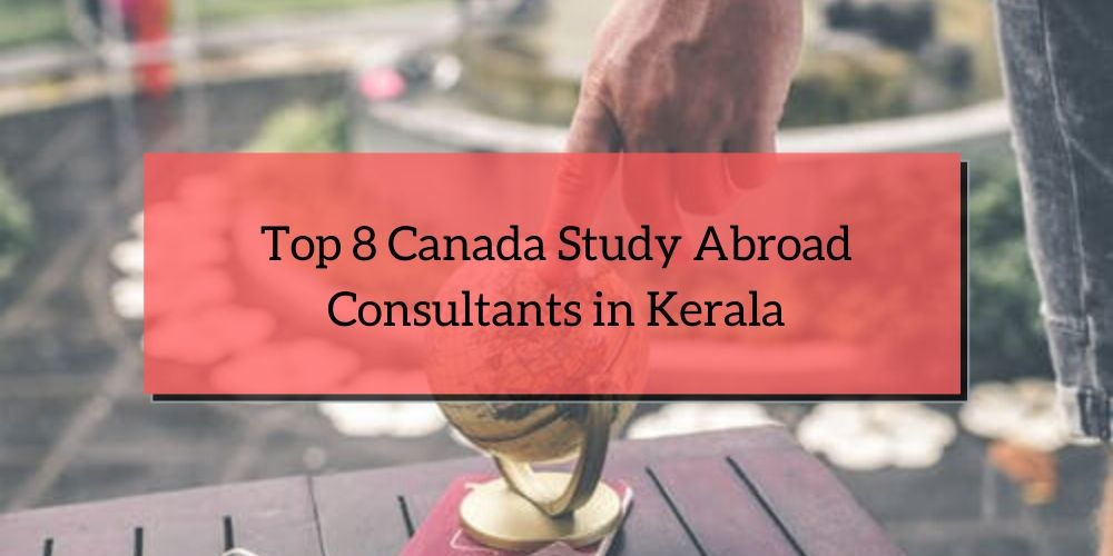 Top 8 Canada Study Abroad Consultants in Kerala