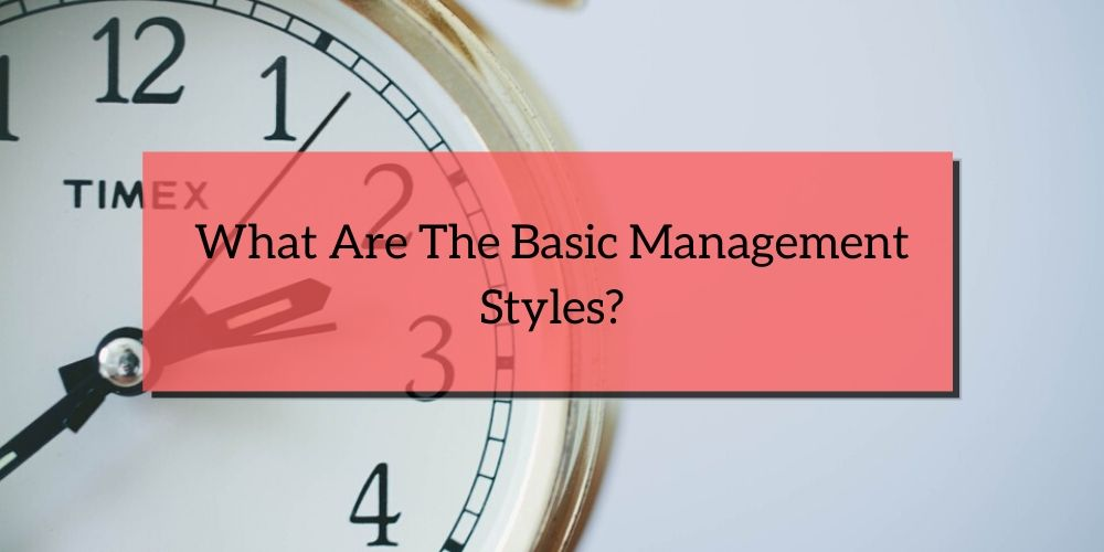 What Are The Basic Management Styles?