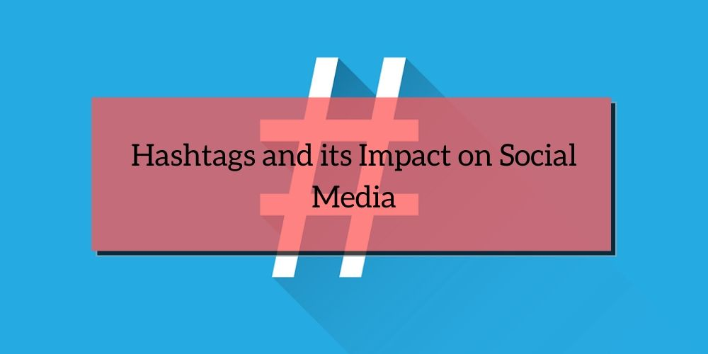 Hashtags and its Impact on Social Media