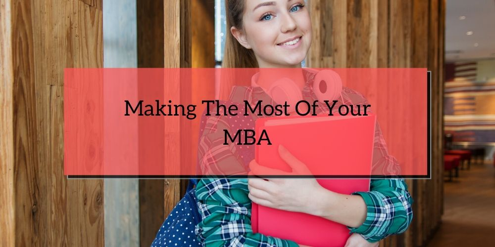 Making The Most Of Your MBA