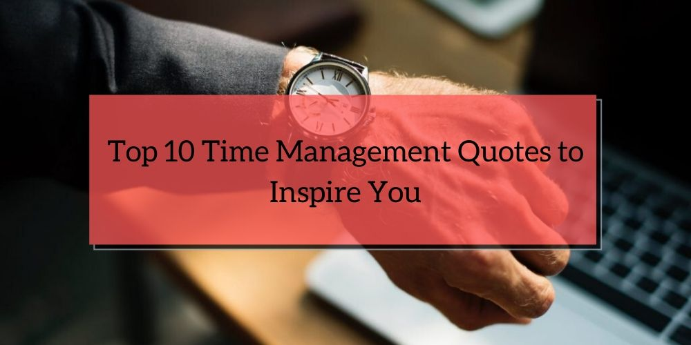 Top 10 Time Management Quotes to Inspire You
