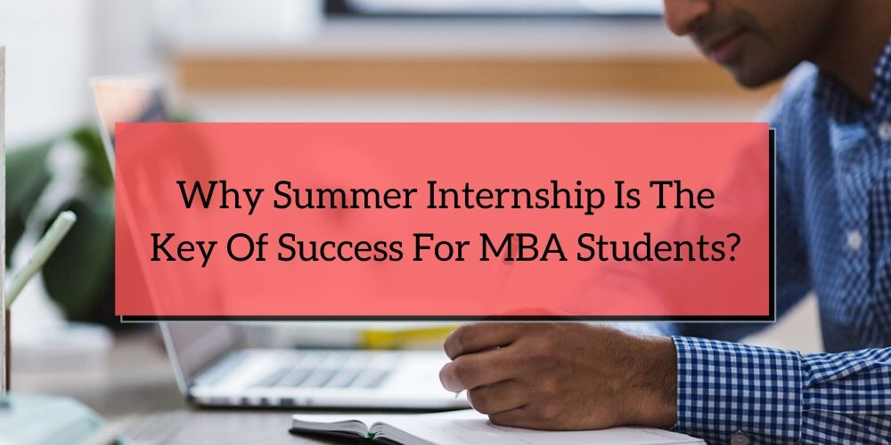 Why summer internship is the key of success for MBA students?