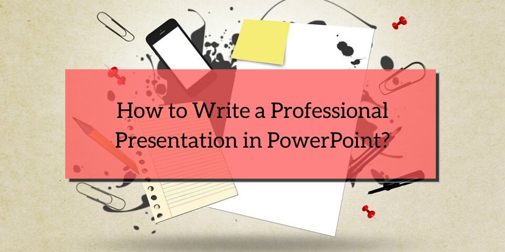 How to Write a Professional Presentation in PowerPoint