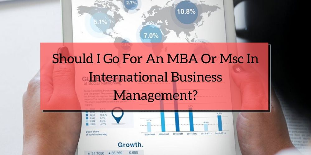 Should I go for an MBA or MSc in International Business Management