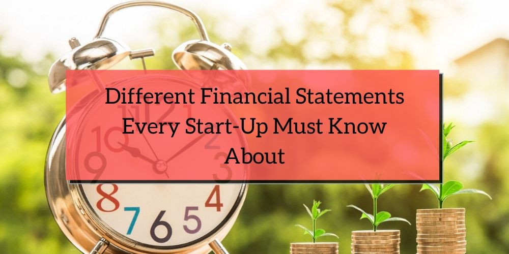 Different Financial Statements Every Start Up Must Know About