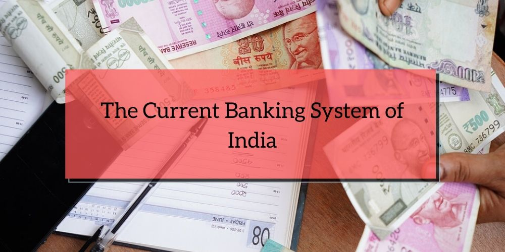 The Current Banking System of India