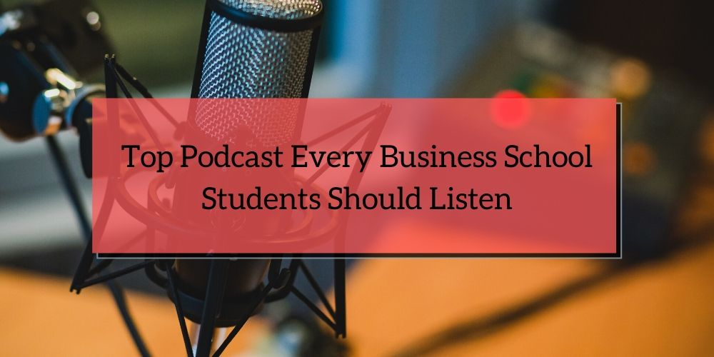 Top Podcast Every Business School Students Should Listen