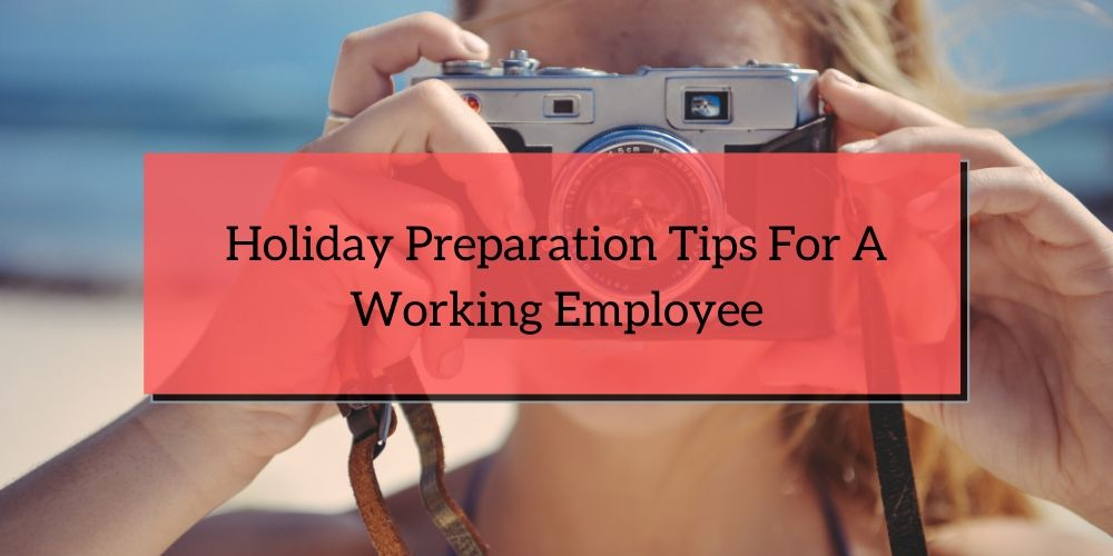 Holiday Preparation Tips For A Working Employee