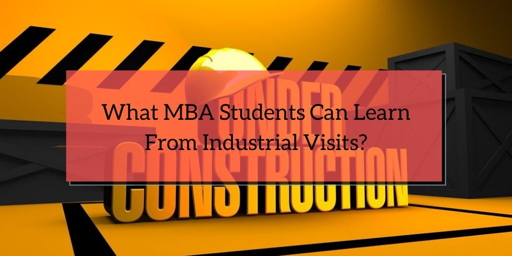What MBA Students Can Learn From Industrial Visits